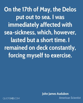 On the 17th of May, the Delos put out to sea. I was immediately affected with sea-sickness, which, however, lasted but a short time. I remained on deck constantly, forcing myself to exercise.