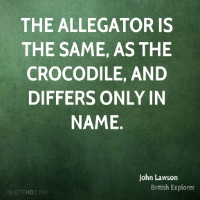 The Allegator is the same, as the Crocodile, and differs only in Name.