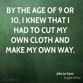 By the age of 9 or 10, I knew that I had to cut my own cloth and make my own way.