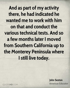 And as part of my activity there, he had indicated he wanted me to work with him on that and conduct the various technical tests. And so a few months later I moved from Southern California up to the Monterey Peninsula where I still live today.