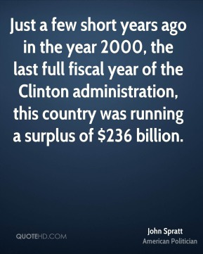 John Spratt - Just a few short years ago in the year 2000, the last full fiscal year of the Clinton administration, this country was running a surplus of $236 billion.