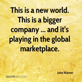 This is a new world. This is a bigger company ... and it's playing in the global marketplace.