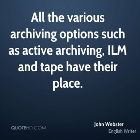 All the various archiving options such as active archiving, ILM and tape have their place.