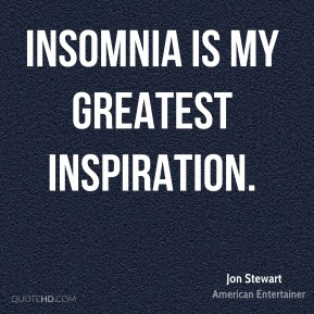 Insomnia is my greatest inspiration.