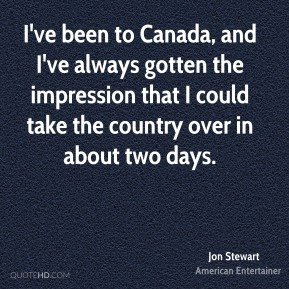 I've been to Canada, and I've always gotten the impression that I could take the country over in about two days.