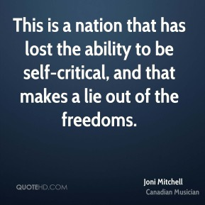 Joni Mitchell - This is a nation that has lost the ability to be self-critical, and that makes a lie out of the freedoms.