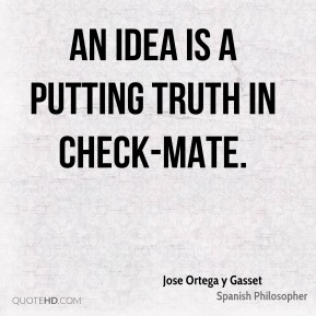An idea is a putting truth in check-mate.