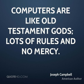 Joseph Campbell - Computers are like Old Testament gods; lots of rules and no mercy.