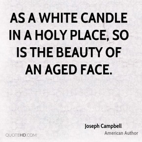 Joseph Campbell  - As a white candle In a holy place, So is the beauty Of an aged face.