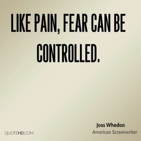 Like Pain, fear can be controlled.