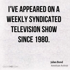 I've appeared on a weekly syndicated television show since 1980.