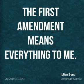The First Amendment means everything to me.