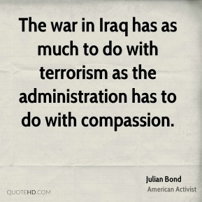 The war in Iraq has as much to do with terrorism as the administration has to do with compassion.
