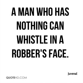 A man who has nothing can whistle in a robber's face.