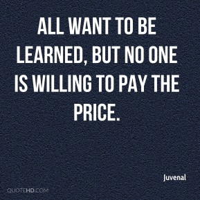 All want to be learned, but no one is willing to pay the price.