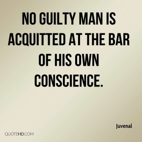 No guilty man is acquitted at the bar of his own conscience.