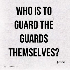 Who is to guard the guards themselves?