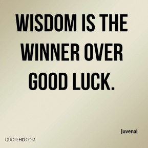 Wisdom is the winner over good luck.