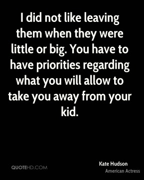 I did not like leaving them when they were little or big. You have to have priorities regarding what you will allow to take you away from your kid.