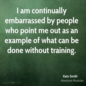 I am continually embarrassed by people who point me out as an example of what can be done without training.