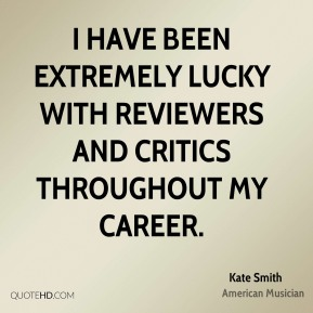I have been extremely lucky with reviewers and critics throughout my career.