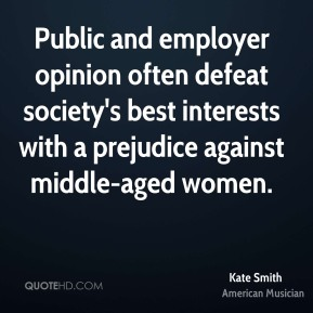 Kate Smith - Public and employer opinion often defeat society's best interests with a prejudice against middle-aged women.