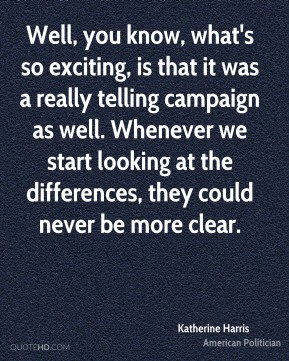Well, you know, what's so exciting, is that it was a really telling campaign as well. Whenever we start looking at the differences, they could never be more clear.