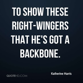 to show these right-wingers that he's got a backbone.