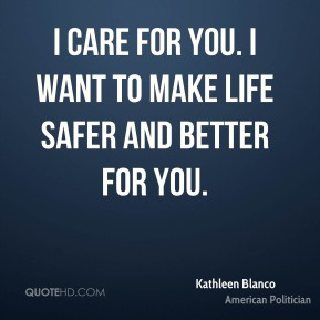 Kathleen Blanco - I care for you. I want to make life safer and better for you.