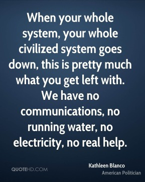 When your whole system, your whole civilized system goes down, this is pretty much what you get left with. We have no communications, no running water, no electricity, no real help.