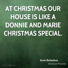 Kevin Richardson - At Christmas our house is like a Donnie and Marie Christmas Special.