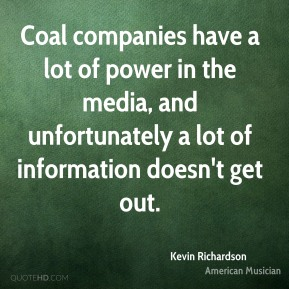 Coal companies have a lot of power in the media, and unfortunately a lot of information doesn't get out.