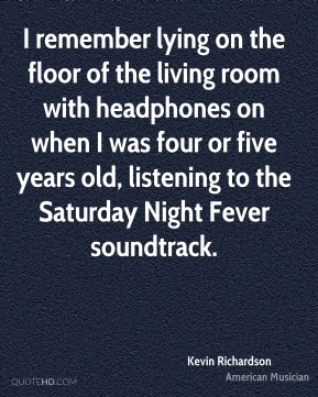 I remember lying on the floor of the living room with headphones on when I was four or five years old, listening to the Saturday Night Fever soundtrack.