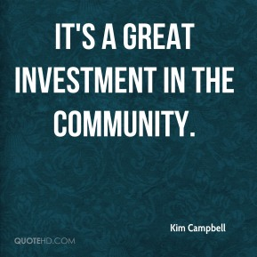 Kim Campbell  - It's a great investment in the community.