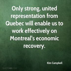 Only strong, united representation from Quebec will enable us to work effectively on Montreal's economic recovery.