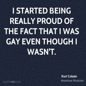 I started being really proud of the fact that I was gay even though I wasn't.