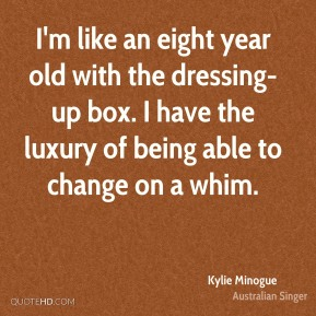 I'm like an eight year old with the dressing-up box. I have the luxury of being able to change on a whim.