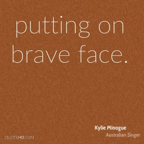 putting on brave face.