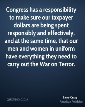 Congress has a responsibility to make sure our taxpayer dollars are being spent responsibly and effectively, and at the same time, that our men and women in uniform have everything they need to carry out the War on Terror.