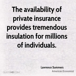 The availability of private insurance provides tremendous insulation for millions of individuals.