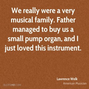 We really were a very musical family. Father managed to buy us a small pump organ, and I just loved this instrument.