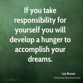 Les Brown - If you take responsibility for yourself you will develop a hunger to accomplish your dreams.