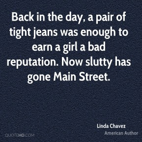 Linda Chavez - Back in the day, a pair of tight jeans was enough to earn a girl a bad reputation. Now slutty has gone Main Street.