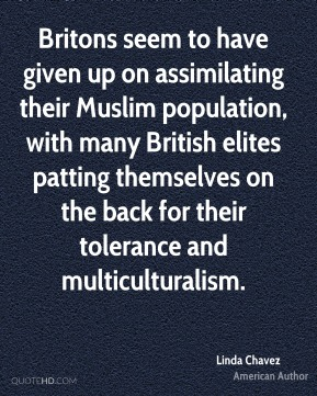 Linda Chavez - Britons seem to have given up on assimilating their Muslim population, with many British elites patting themselves on the back for their tolerance and multiculturalism.