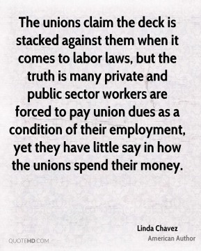 The unions claim the deck is stacked against them when it comes to labor laws, but the truth is many private and public sector workers are forced to pay union dues as a condition of their employment, yet they have little say in how the unions spend their money.