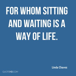 for whom sitting and waiting is a way of life.