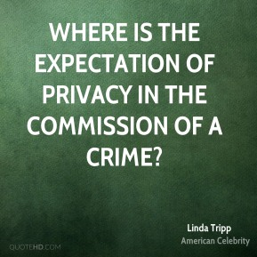 Linda Tripp - Where is the expectation of privacy in the commission of a crime?
