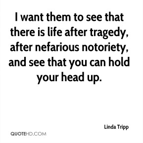 I want them to see that there is life after tragedy, after nefarious notoriety, and see that you can hold your head up.
