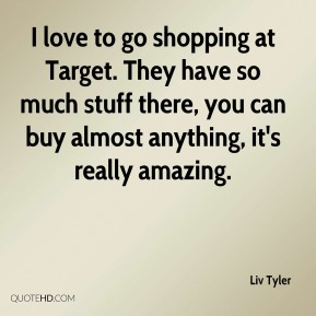 I love to go shopping at Target. They have so much stuff there, you can buy almost anything, it's really amazing.