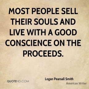 Most people sell their souls and live with a good conscience on the proceeds.